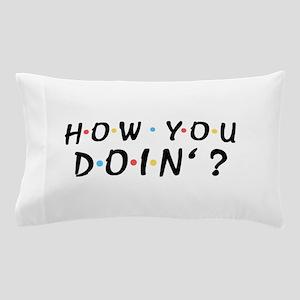 'How You Doin'?' Pillow Case