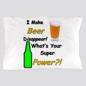 I Make Beer Disappear.. Pillow Case