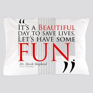 Beautiful Day to Save Lives Pillow Case