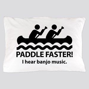Paddle Faster I Hear Banjo Music Pillow Case