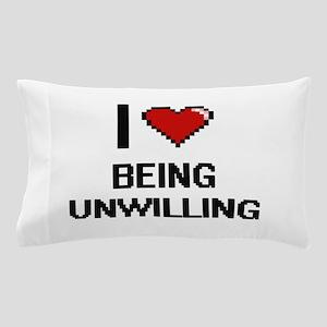 I love Being Unwilling Digitial Design Pillow Case