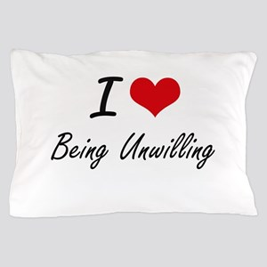 I love Being Unwilling Artistic Design Pillow Case