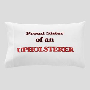 Proud Sister of a Upholsterer Pillow Case