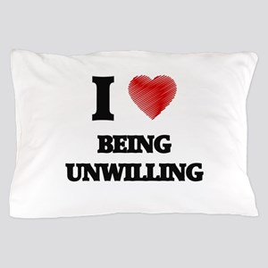 being unwilling Pillow Case