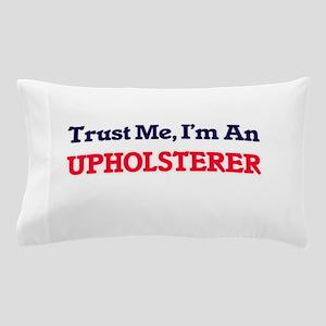 Trust me, I'm an Upholsterer Pillow Case