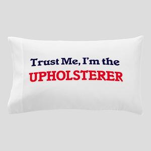 Trust me, I'm the Upholsterer Pillow Case