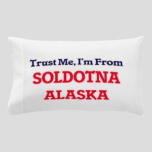 Trust Me, I'm from Soldotna Alaska Pillow Case