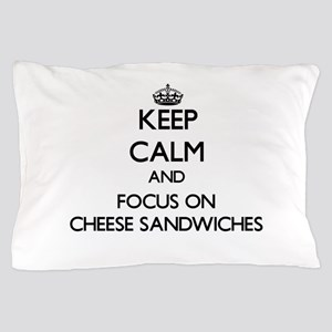 Keep Calm by focusing on Cheese Sandwi Pillow Case