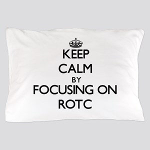 Keep Calm by focusing on Rotc Pillow Case