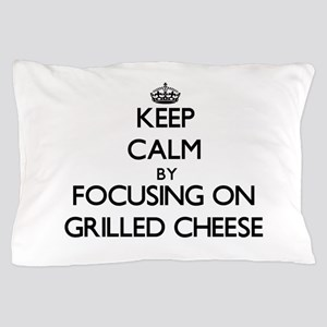 Keep Calm by focusing on Grilled Chees Pillow Case