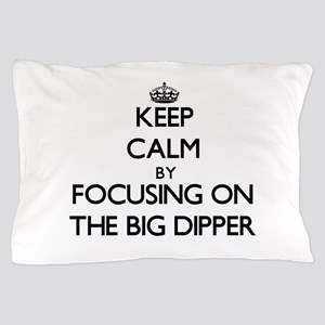 Keep Calm by focusing on The Big Dippe Pillow Case