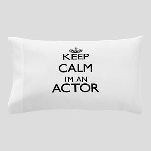 Keep calm I'm an Actor Pillow Case