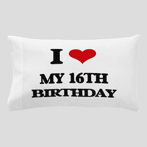 my 16th birthday Pillow Case