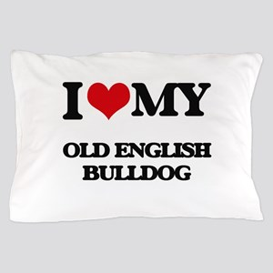 I love my Old English Bulldog Pillow Case