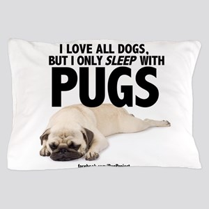 I Sleep with Pugs Pillow Case