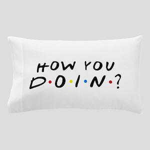 How You Doin? Pillow Case