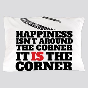 Happiness Isn't Around The Corner Pillow Case