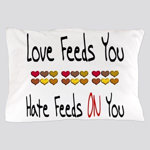 Love Feeds You Pillow Case