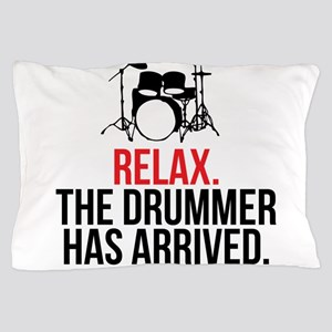 Relax Drummer Has Arrived Pillow Case