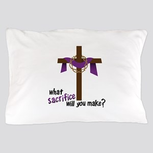 What Sacrifice will you make? Pillow Case