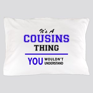 It's COUSINS thing, you wouldn't under Pillow Case
