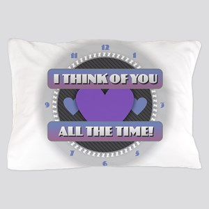 I Think of You All the Time Pillow Case