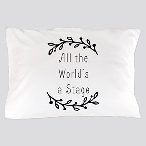 All the World's a Stage Pillow Case