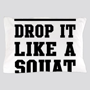 Drop it like a squat 2 Pillow Case