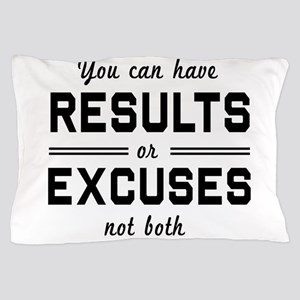 Results or excuses not both Pillow Case