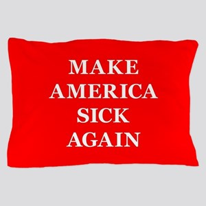 Make America Sick Again Pillow Case