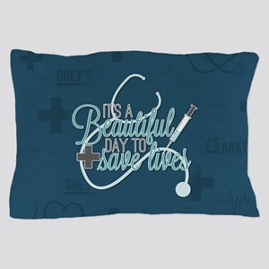 It's A Beautiful Day To Save Lives Pillow Case
