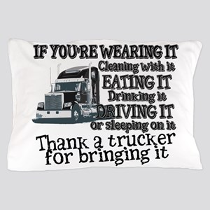 Thank A Trucker For Bringing It Pillow Case