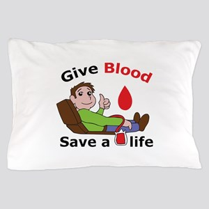 GIVE BLOOD SAVE LIFE Pillow Case