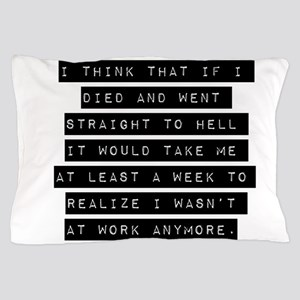 I Think That If I Died Pillow Case