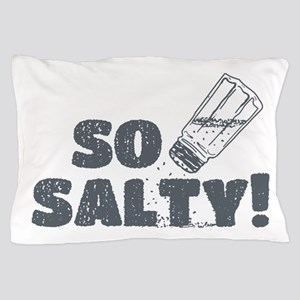 So Salty Pillow Case