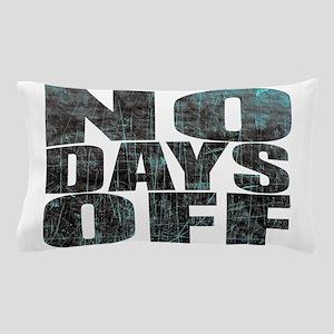 NO DAYS OFF Pillow Case