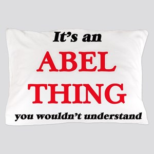 It's an Abel thing, you wouldn&#39 Pillow Case