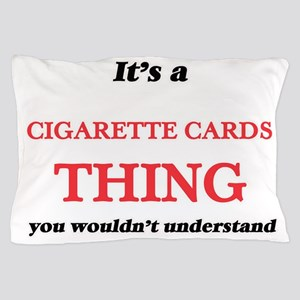 It's a Cigarette Cards thing, you Pillow Case