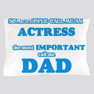 Some call me an Actress, the most impo Pillow Case