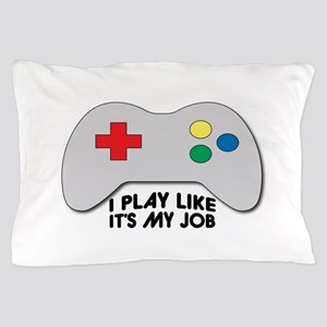I Play Like Its My Job Pillow Case