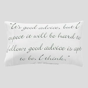 Its good advice Pillow Case