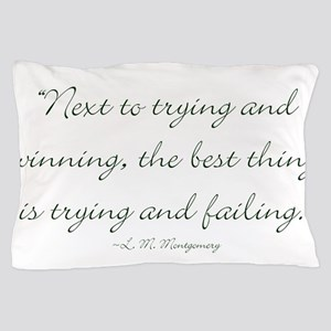 The best thing is trying and failing Pillow Case