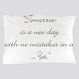 Tomorrow is a new day with no mistakes in it yet P