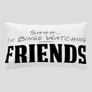 Shhh... I'm Binge Watching Friends Pillow Case