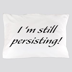 I'm Still Persisting Pillow Case