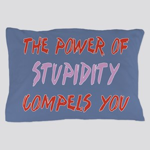 Stupidity Compels You Pillow Case