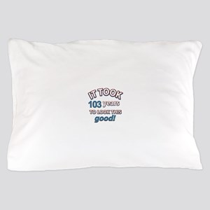 It took 103 years to look this good Pillow Case