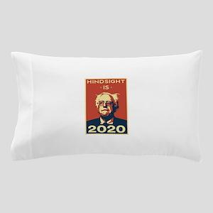 Bernie Sanders Hindsight is 2020 Pillow Case