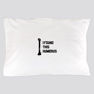 I Found this Humerus Pillow Case