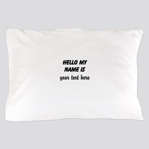 HELLO MY NAME IS ------- Pillow Case